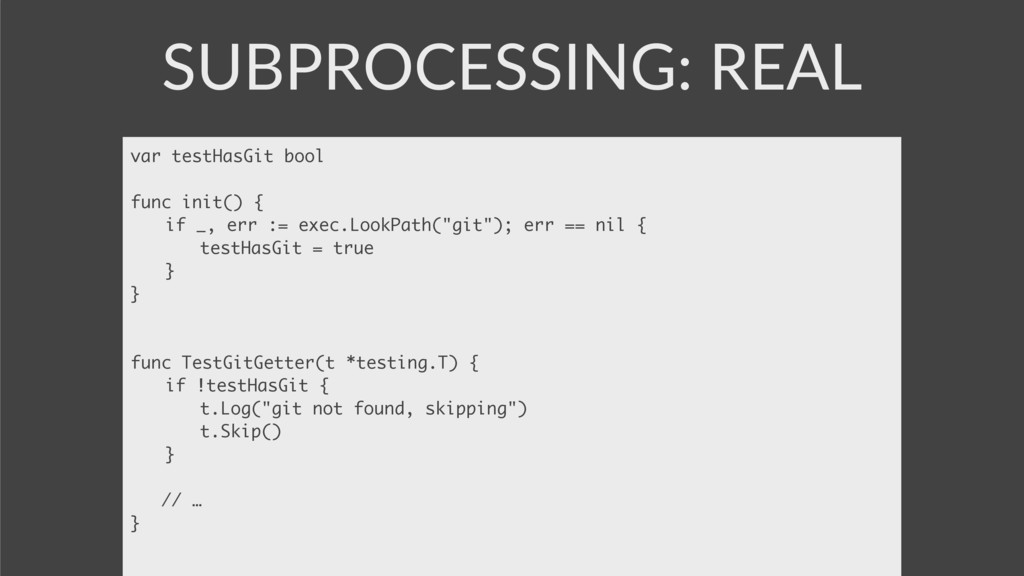 SUBPROCESSING: REAL var testHasGit bool func in...