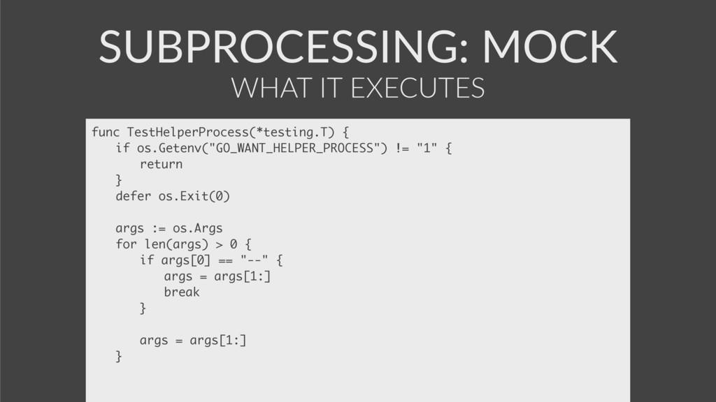 SUBPROCESSING: MOCK func TestHelperProcess(*tes...
