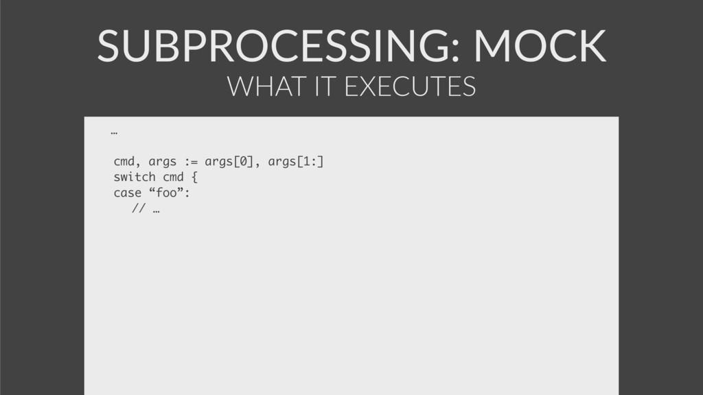 SUBPROCESSING: MOCK … cmd, args := args[0], arg...