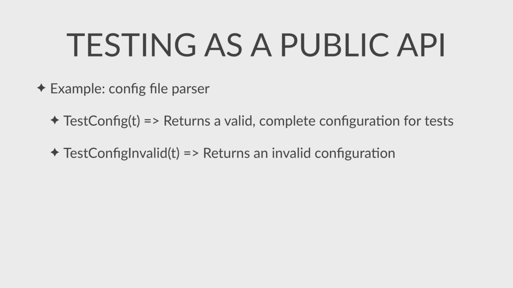 ✦ Example: config file parser ✦ TestConfig(t) => R...