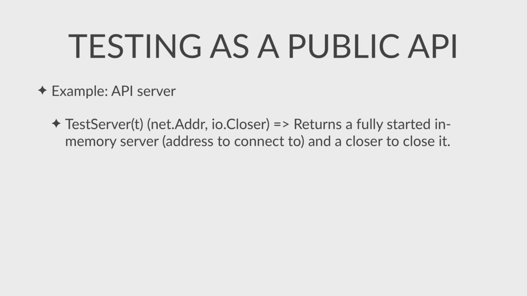 ✦ Example: API server ✦ TestServer(t) (net.Addr...