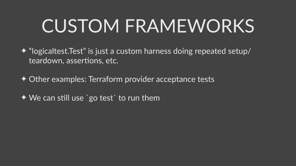 "✦ ""logicaltest.Test"" is just a custom harness d..."