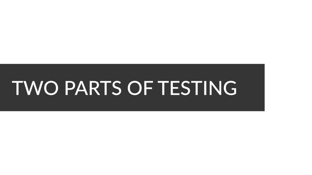 TWO PARTS OF TESTING