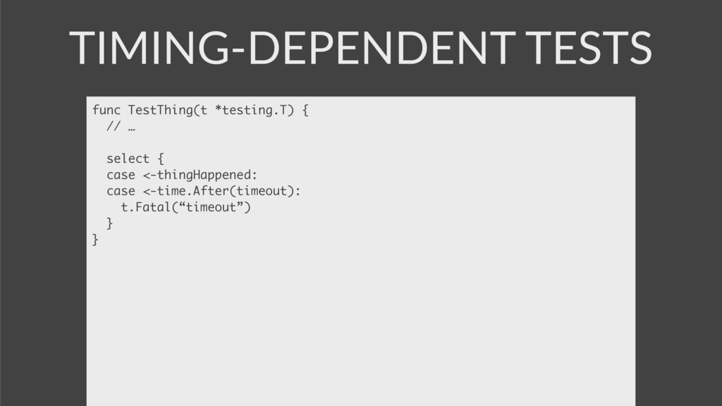 TIMING-DEPENDENT TESTS func TestThing(t *testin...