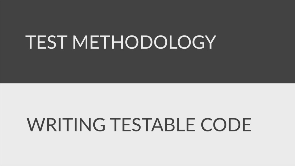 TEST METHODOLOGY WRITING TESTABLE CODE