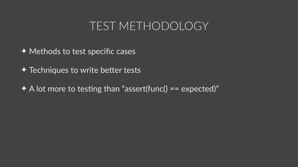 ✦ Methods to test specific cases ✦ Techniques to...