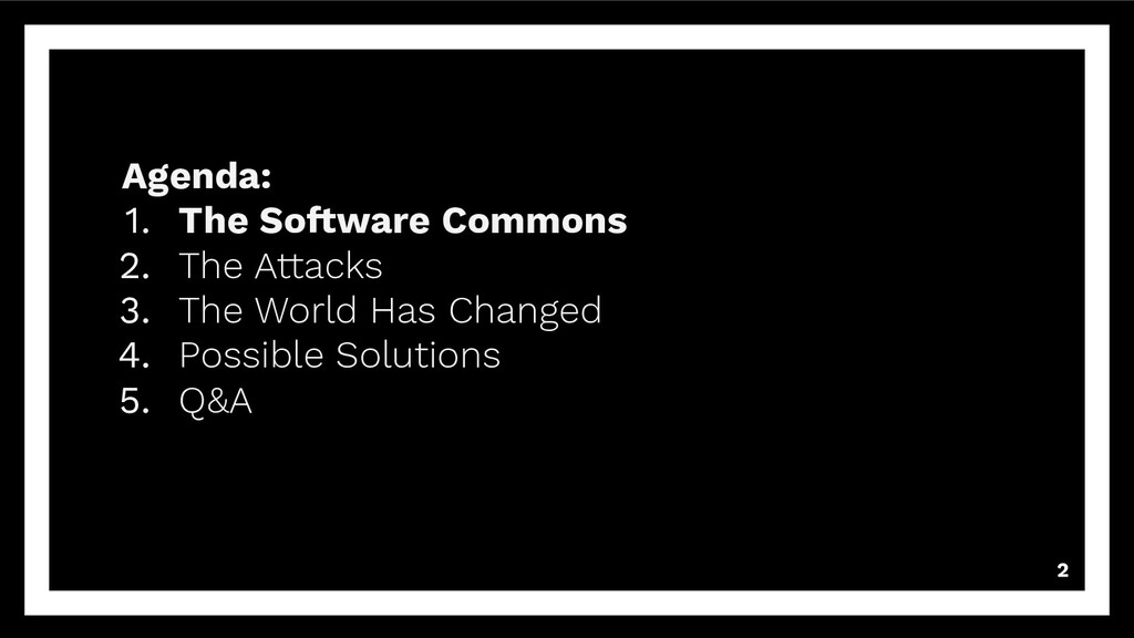 2 Agenda: 1. The Software Commons 2. The Attack...