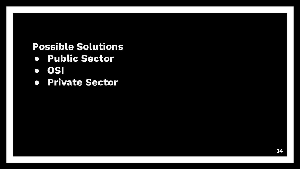 34 Possible Solutions ● Public Sector ● OSI ● P...