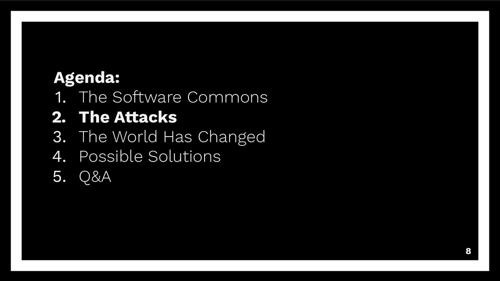 8 Agenda: 1. The Software Commons 2. The Attack...