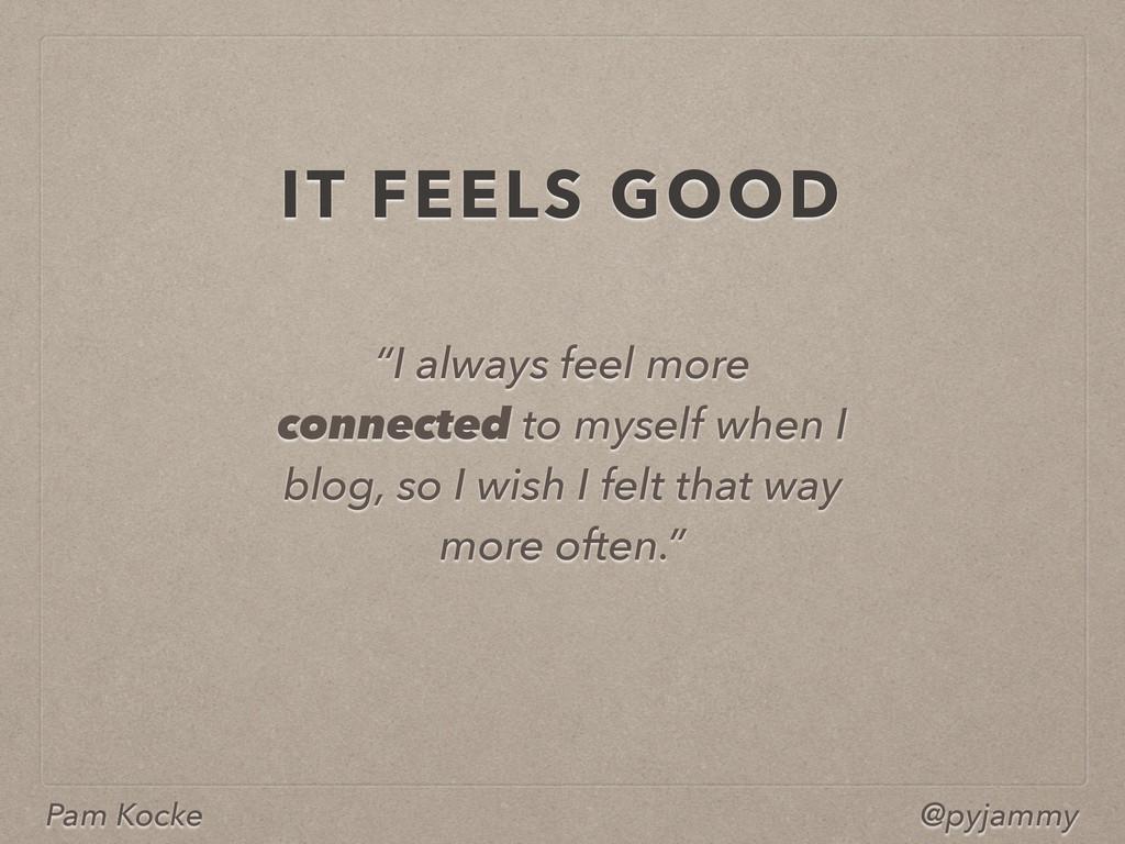 "Pam Kocke @pyjammy ""I always feel more connecte..."