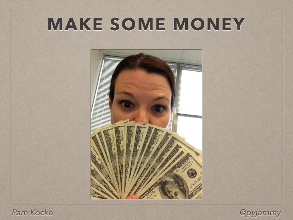 Pam Kocke @pyjammy MAKE SOME MONEY