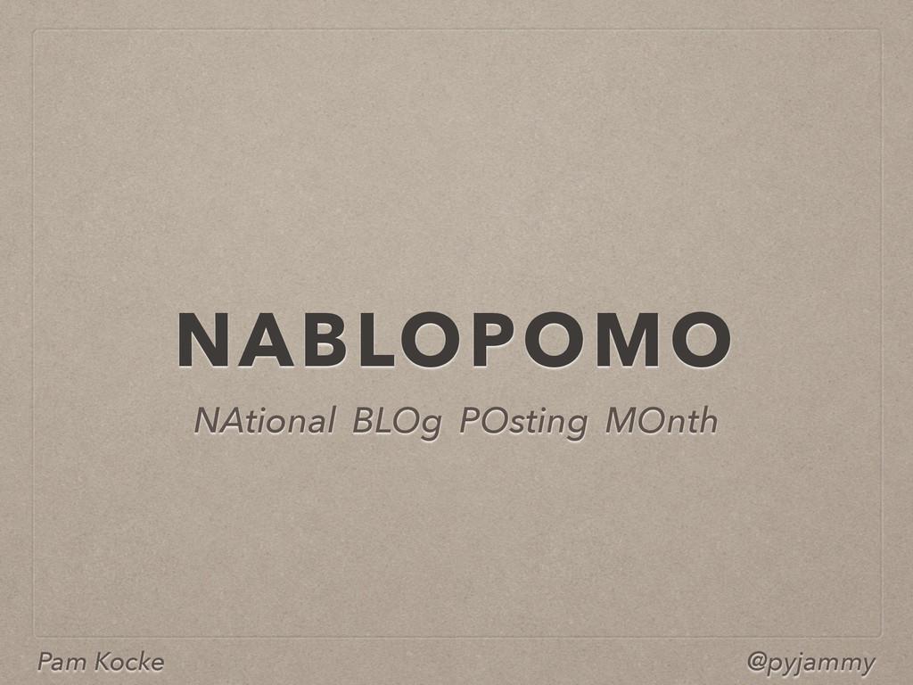 Pam Kocke @pyjammy NABLOPOMO NAtional BLOg POst...