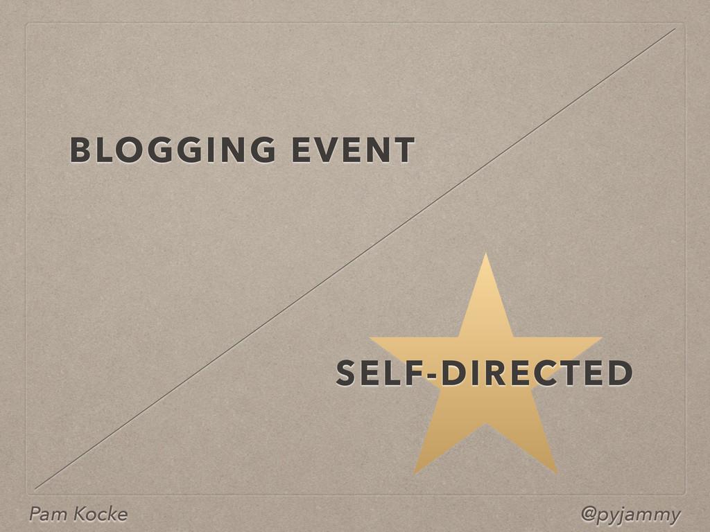 Pam Kocke @pyjammy BLOGGING EVENT SELF-DIRECTED