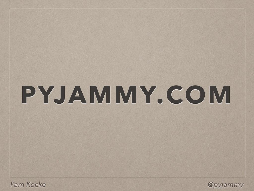 Pam Kocke @pyjammy PYJAMMY.COM