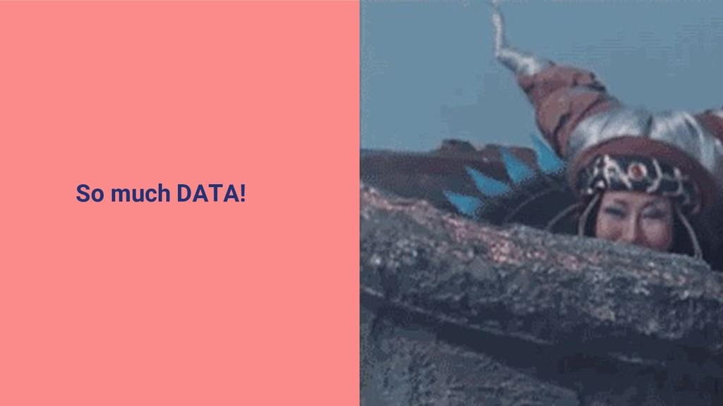 So much DATA!