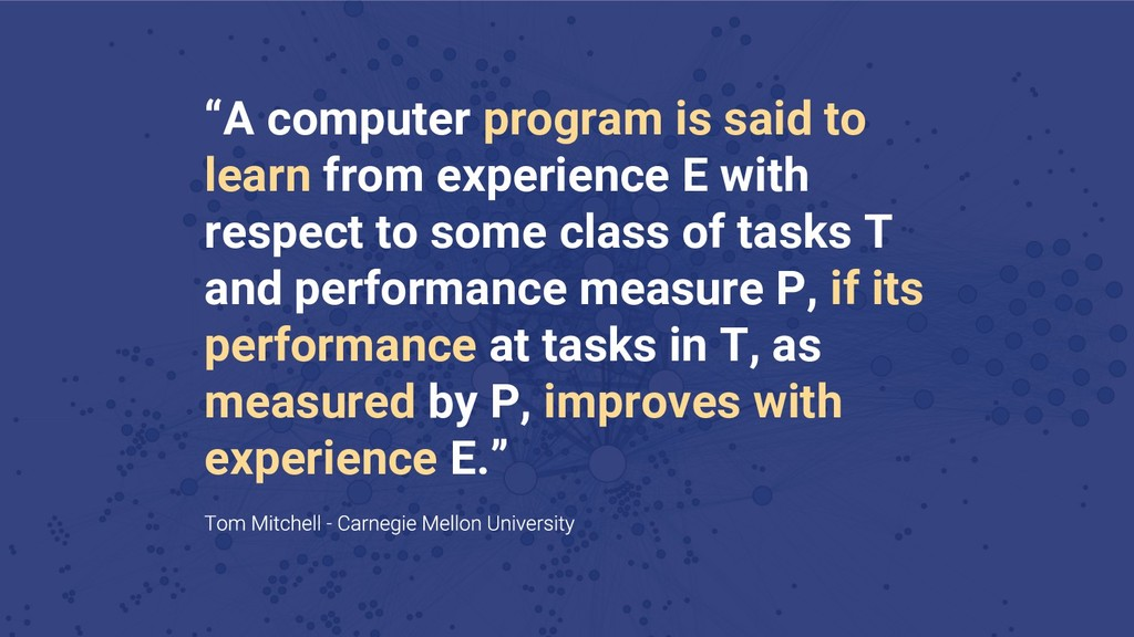 """""""A computer program is said to learn from exper..."""
