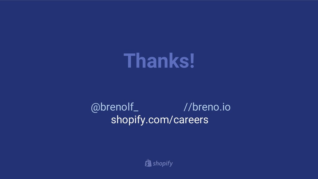 Thanks! @brenolf_ //breno.io shopify.com/careers