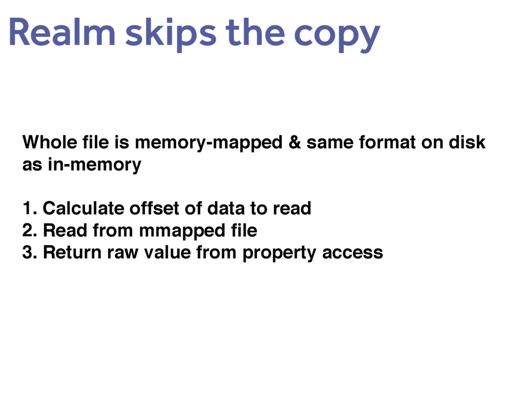 Realm skips the copy Whole file is memory-mapped...