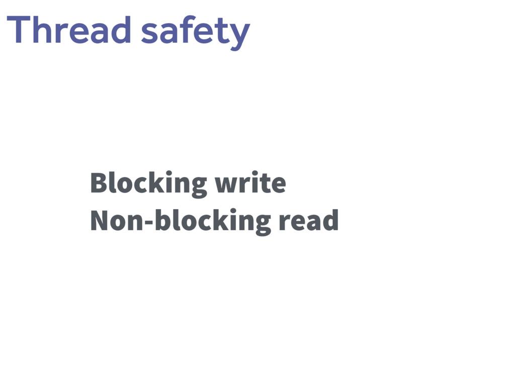 Blocking write Non-blocking read Thread safety