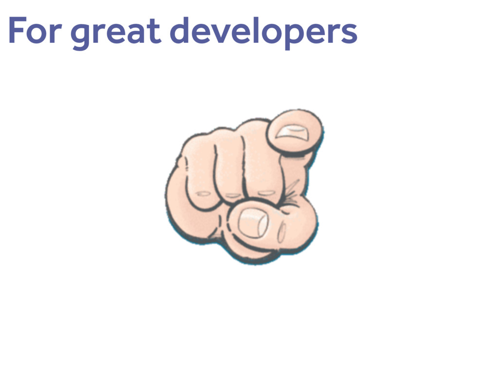 For great developers