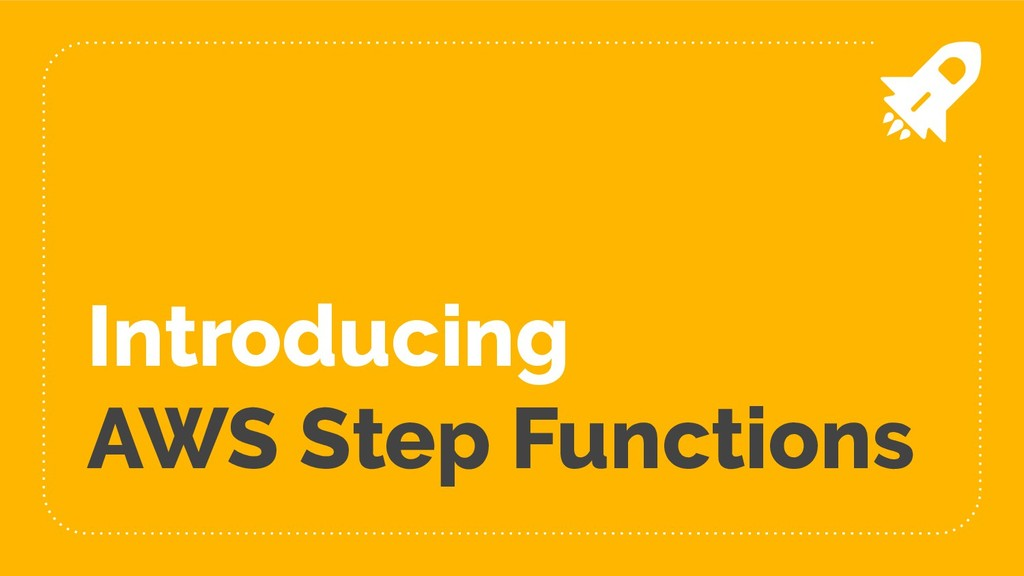 Introducing AWS Step Functions