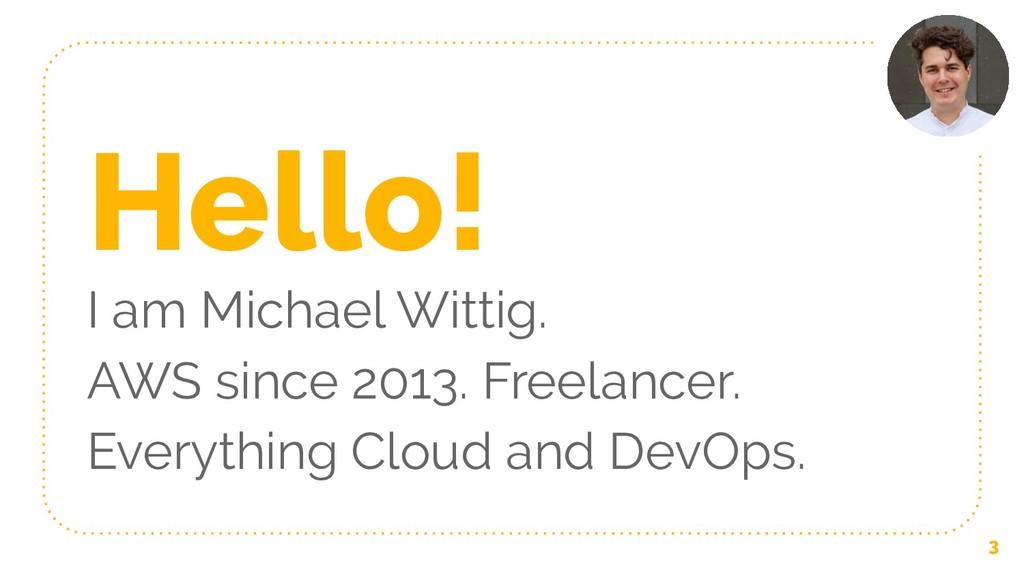 Hello! I am Michael Wittig. AWS since 2013. Fre...