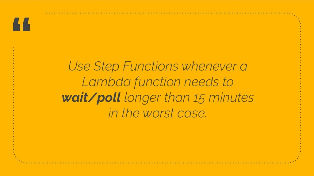 """"""" Use Step Functions whenever a Lambda function..."""