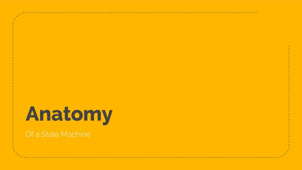 Anatomy Of a State Machine