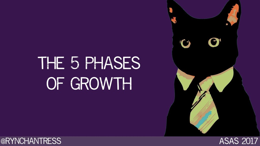 @rynchantress ASAS 2017 the 5 phases of growth