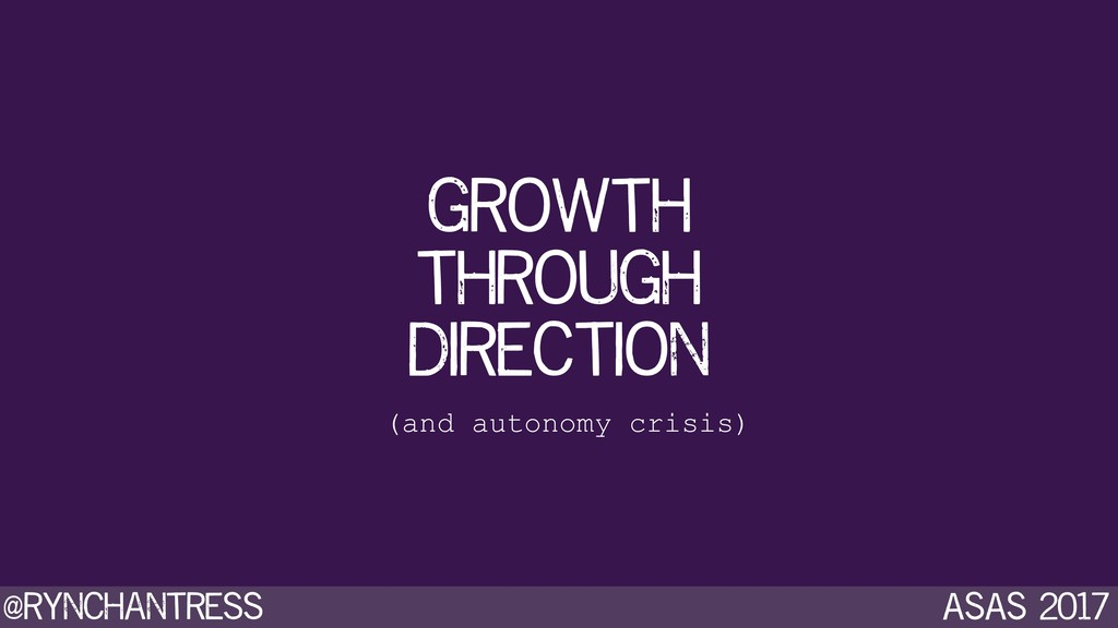 @rynchantress ASAS 2017 growth through directio...