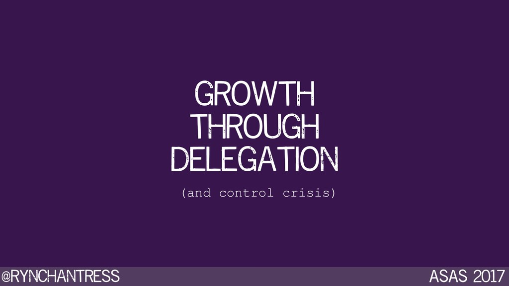 @rynchantress ASAS 2017 growth through delegati...