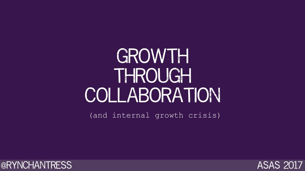 @rynchantress ASAS 2017 growth through collabor...