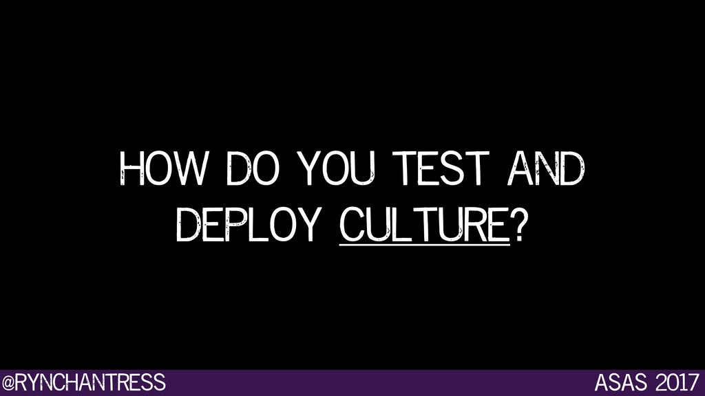 @rynchantress ASAS 2017 how do you test and dep...