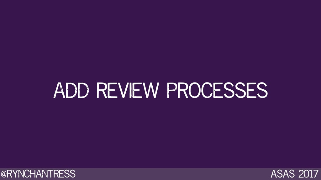@rynchantress ASAS 2017 add review processes