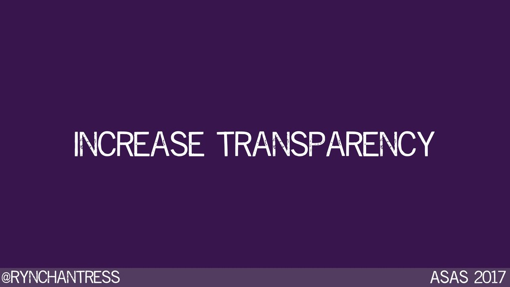 @rynchantress ASAS 2017 increase transparency