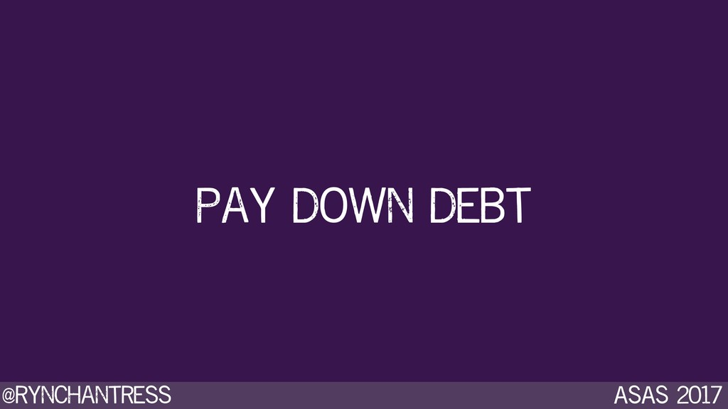 @rynchantress ASAS 2017 pay down debt