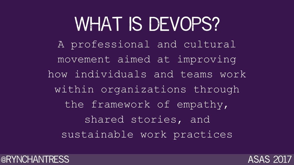 @rynchantress ASAS 2017 what is devops? A profe...