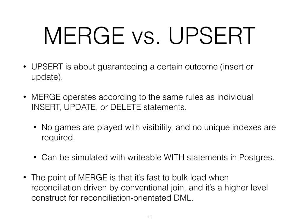MERGE vs. UPSERT • UPSERT is about guaranteeing...