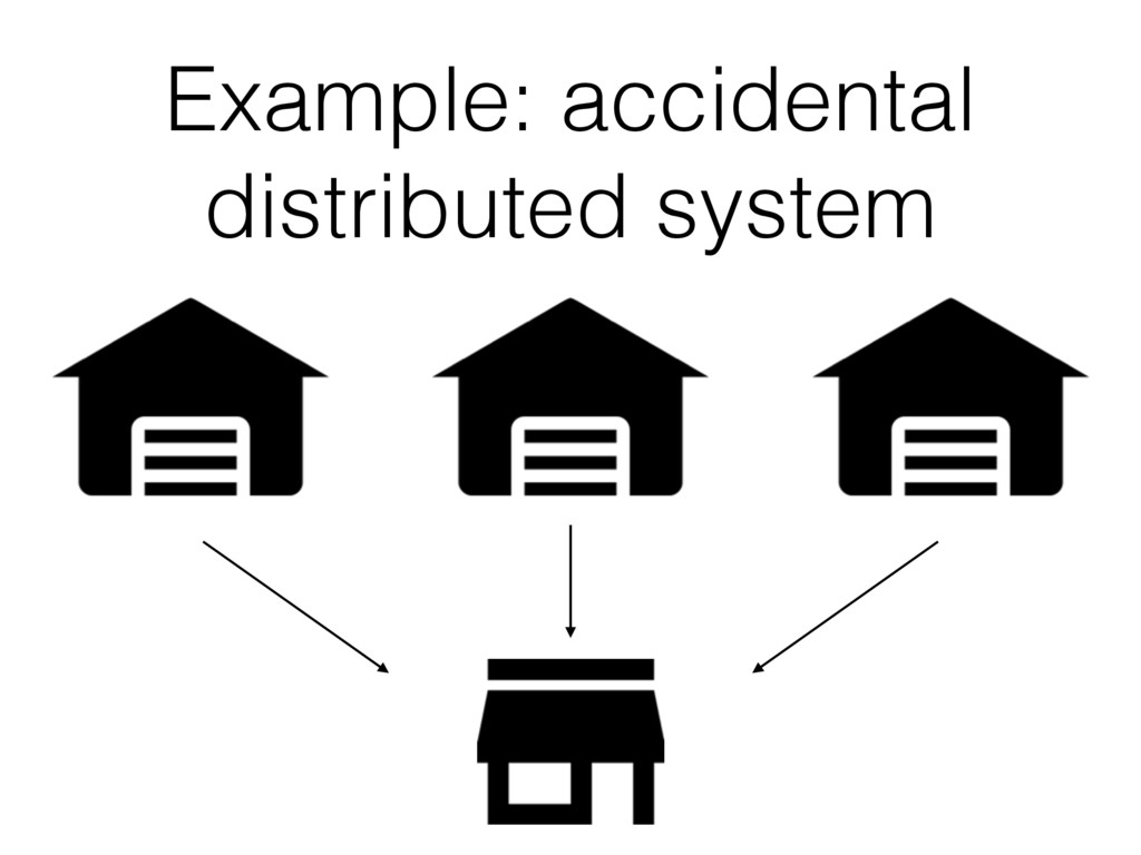 Example: accidental distributed system