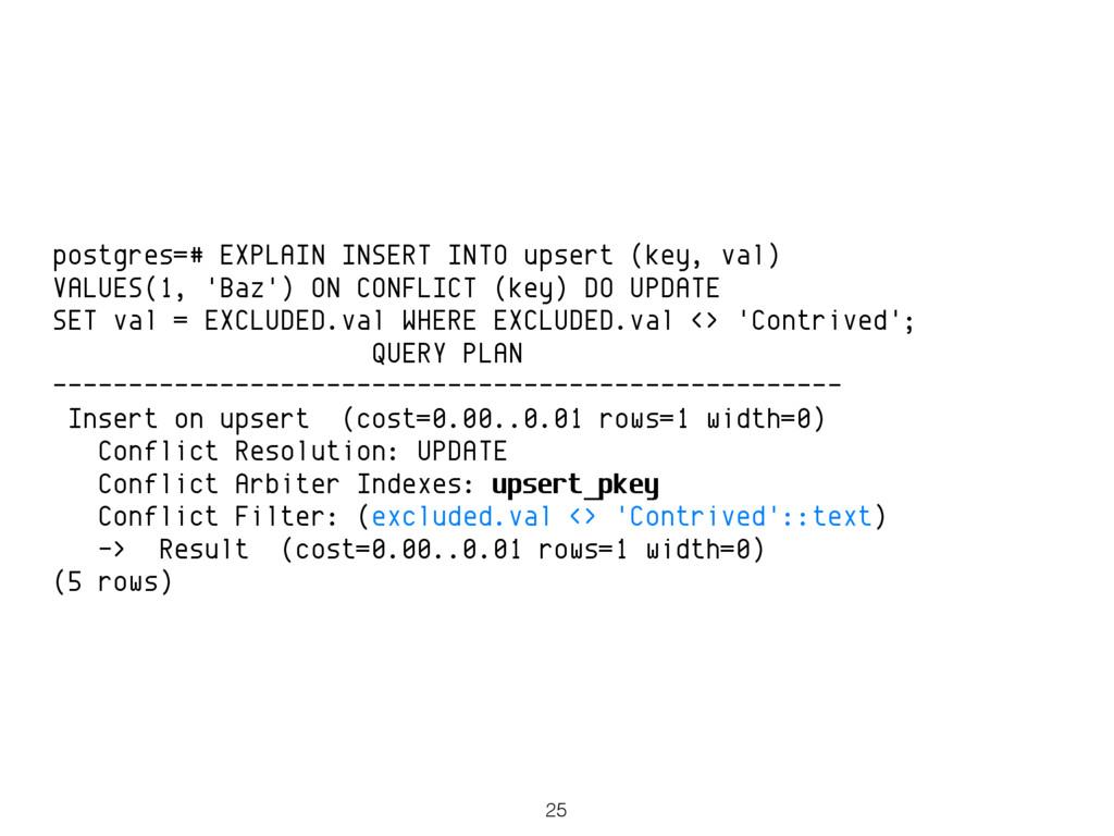 postgres=# EXPLAIN INSERT INTO upsert (key, val...