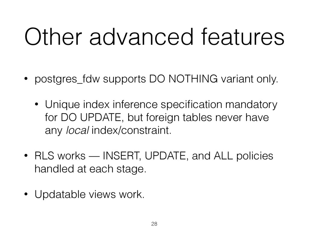 Other advanced features • postgres_fdw supports...