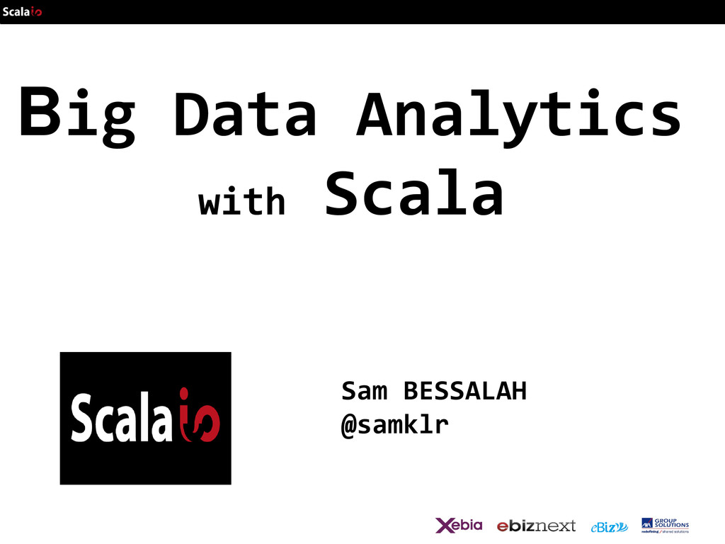 Big Data Analytics with Scala Sam BESSALAH @sam...