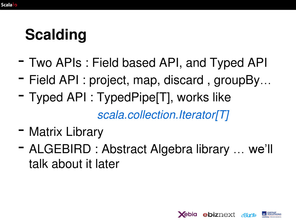 Scalding - Two APIs : Field based API, and Type...