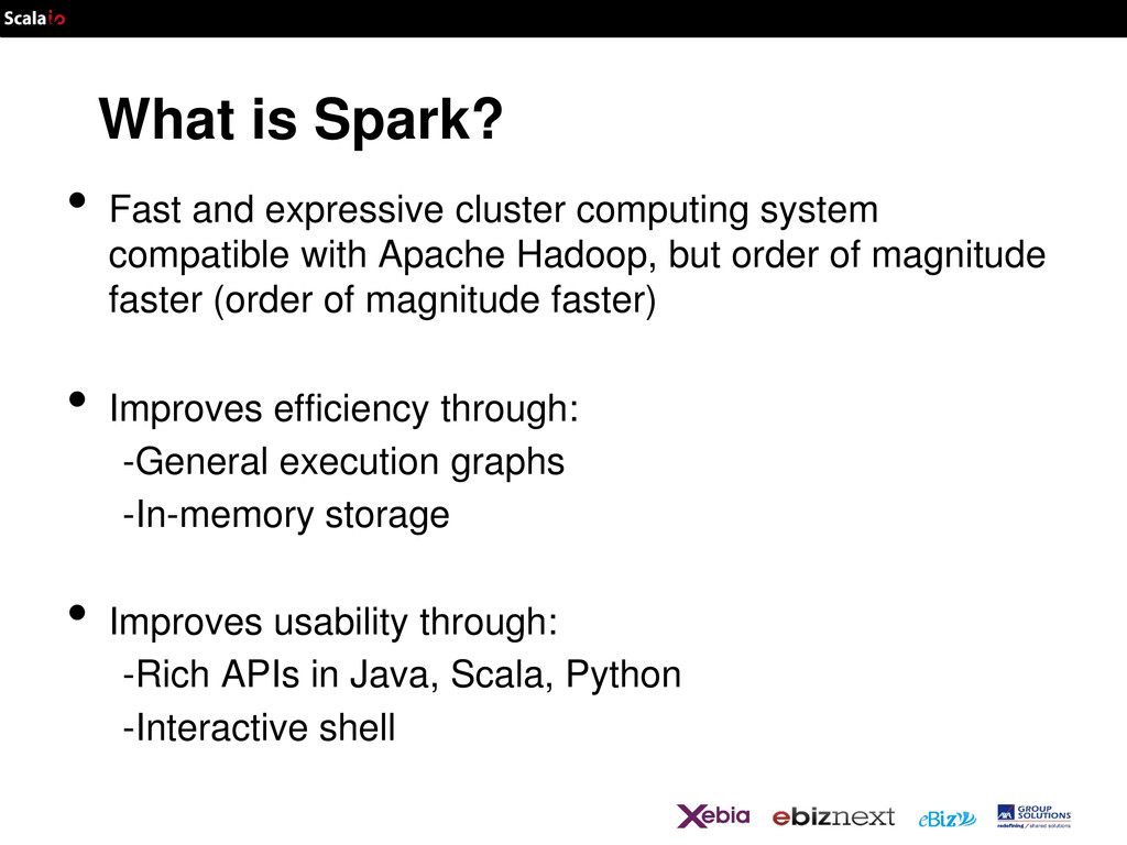 What is Spark? • Fast and expressive cluster co...