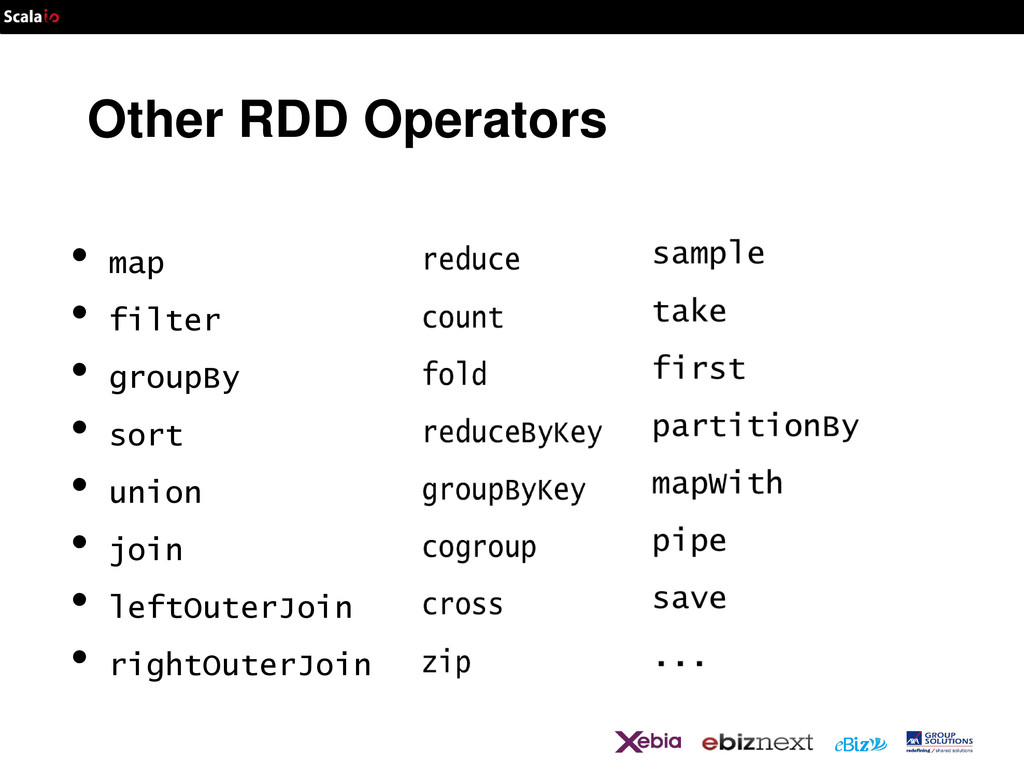 Other RDD Operators • map • filter • groupBy • ...