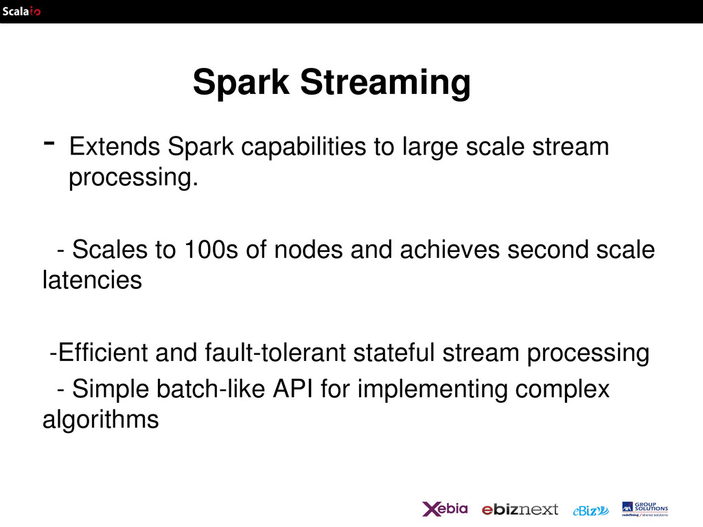 Spark Streaming - Extends Spark capabilities to...