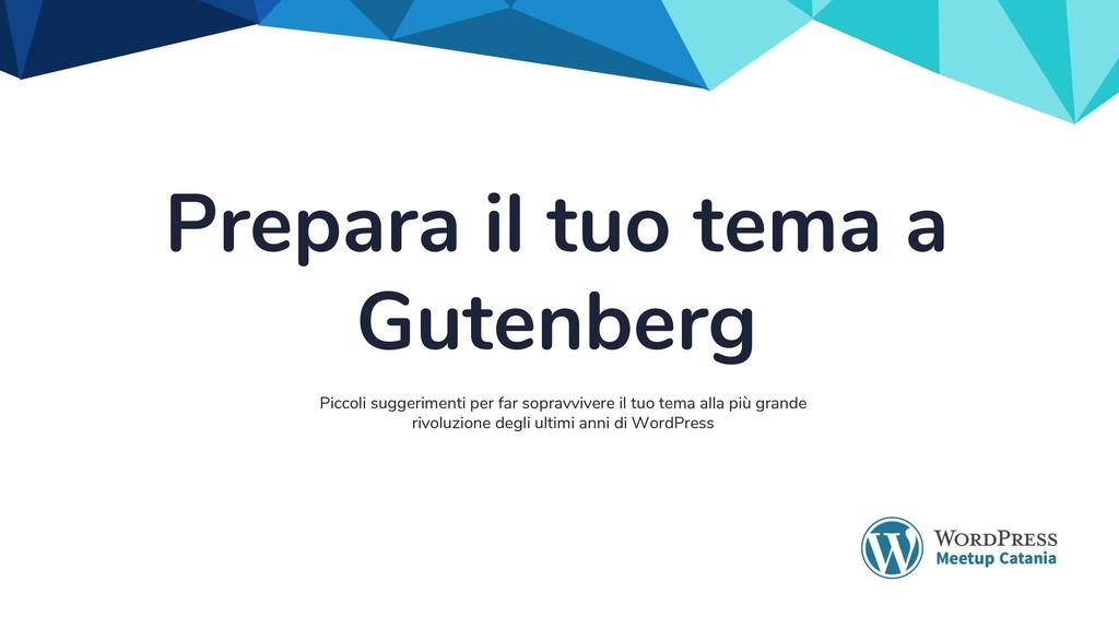 Prepara il tuo tema a Gutenberg Piccoli suggeri...