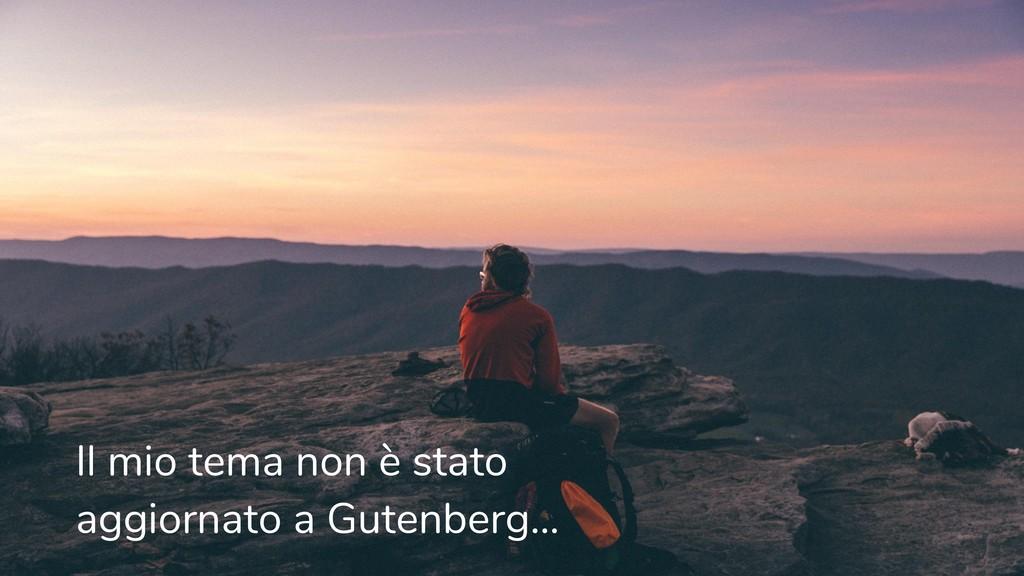 Il mio tema non è stato aggiornato a Gutenberg....