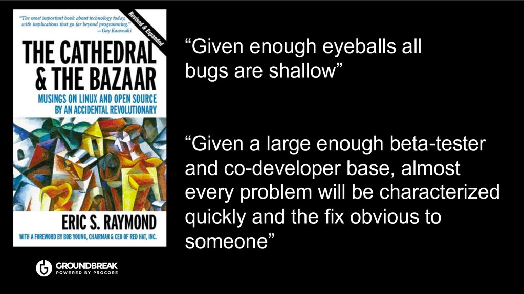 """""""Given enough eyeballs all bugs are shallow"""" """"G..."""