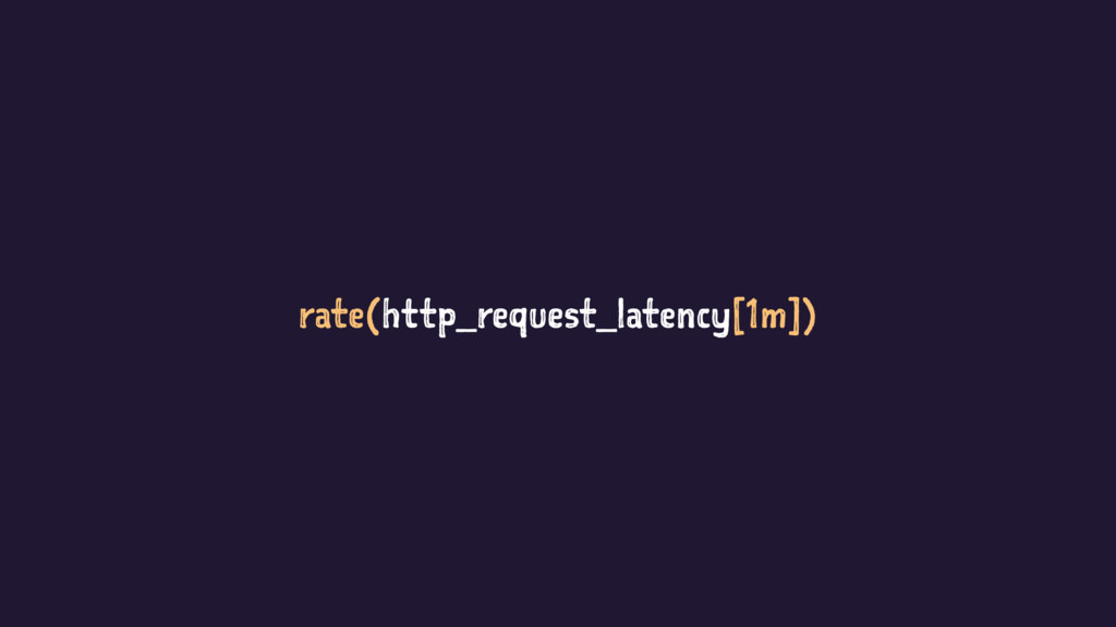 rate(http_request_latency[1m])